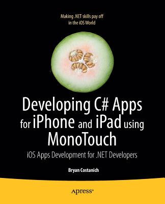 Developing C# Apps for Iphone and Ipad Using Monotouch By Costanich, Bryan